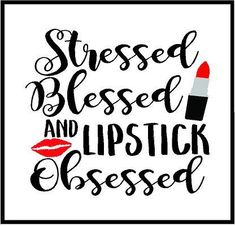 Embroidery On Paper Stressed Blessed and Lipstick Obsessed Decal - Description Great for personalizing anything. The vinyl decal measures x and comes in color of your choice. Red Lipstick Quotes, Brown Lipstick, Lips Quotes, Makeup Lipstick, Lipsticks, Makeup Quotes, Beauty Quotes, Heels Quotes, Farmasi Cosmetics