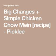 Big Changes + Simple Chicken Chow Mein [recipe] - Picklee