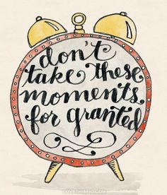 Don't take these moments for granted quote life live time life quote wisdom granted