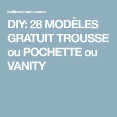 DIY: 28 MODÈLES GRATUIT TROUSSE ou POCHETTE ou VANITY