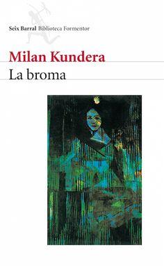 Milan Kundera, La Broma. Novela.