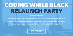 Coding While Black will be hosting their Relaunch Party on October 21, 2015 at 1871 in Chicago, IL. RSVP today at https://www.eventbrite.com/e/coding-while-black-relaunch-event-registration-18332503010.