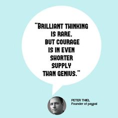 Brilliant Thinking is rare but courage is in even shorter supply than Genus.
