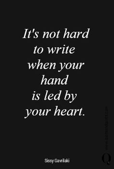 """""""It's not hard to write when your hand is led by your heart""""."""