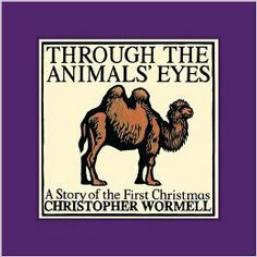 Through the Animals' Eyes: A Story of the First Christmas: Christopher Wormell: 9780762426690: Amazon.com: Books
