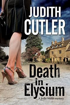 Death in Elysium: A new contemporary cosy murder mystery series (A Jodie Welsh Mystery) by Judith Cutler