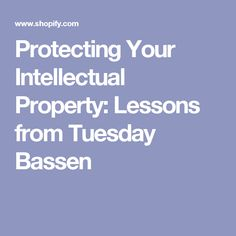 Protecting Your Intellectual Property: Lessons from Tuesday Bassen