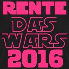 Rente 2016 Das Wars , Rentner,Rentnerin, Feierabend, Rente 2016, Spruch, Witzig, Partymode, 2016, Hipster, Best of, Rente, Comic, Ruhestand, Geek, Lieben, Humor, Sprüche, Star Wars, Cool, Design,Joke
