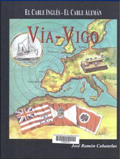 Vía Vigo : la historia del Cable Inglés y Cable Alemán / José Ramón Cabanelas