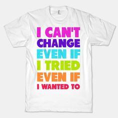 I Can't Change | T-Shirts, Tank Tops, Sweatshirts and Hoodies | HUMAN