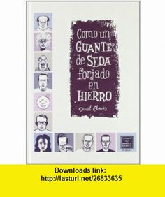 Como un guante de seda forjado en hierro / Like a Velvet Glove Cast in Iron (Spanish Edition) (9788478338078) Daniel Clowes, Cristina Macia, Francisco Perez Navarro , ISBN-10: 8478338071 , ISBN-13: 978-8478338078 , , tutorials , pdf , ebook , torrent , downloads , rapidshare , filesonic , hotfile , megaupload , fileserve
