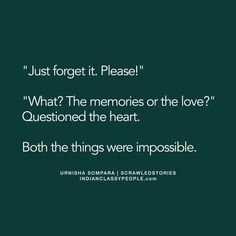 Both r not possible..not possible to forget at all..