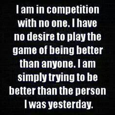 Prayer: that I would stop wanting to be better than someone else and just work on being better than I was yesterday {with God's help}