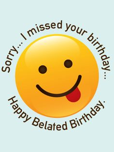 I Missed Your Birthday.Happy Belated Birthday happy birthday happy birthday wishes happy birthday quotes happy birthday images happy birthday pictures Belated Happy Birthday Wishes, Happy Birthday To You, Birthday Wishes Messages, Birthday Blessings, Late Birthday, Birthday Wishes Funny, Happy Birthday Pictures, Happy Birthday Google, Happy Birthday Quotes