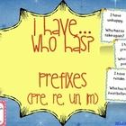 I have... who has? Is a great game to practice a variety of skills! This version focuses on prefixes: pre, re, un, and im.   This game contains 36 ...