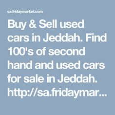 Buy & Sell used cars in Jeddah. Find 100's of second hand and used cars for sale in Jeddah. http://sa.fridaymarket.com/used-cars-in-jeddah-saudi_arabia-201	 #usedcarsinjeddah #usedcarssaleinjeddah #secondhandcarsinjeddah