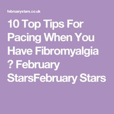 10 Top Tips For Pacing When You Have Fibromyalgia ⋆ February StarsFebruary Stars