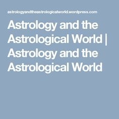Astrology and the Astrological World | Astrology and the Astrological World