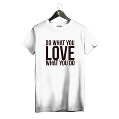 """White T-shirt """"Do what you LOVE what you do"""" by Golden Hyena #goldenhyena"""