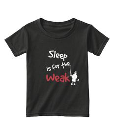 Discover Sleep Is For The Weak Black T-Shirt, a custom product made just for you by Teespring. Baby Boy Outfits, Kids Shirts, My Boys, Boy Clothing, Clothes, Sleep, Arrow, Cute, Sons