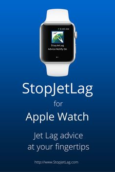 StopJetLag for Apple Watch Now Available.  Use StopJetLag for Apple watch to receive timely jet lag advice notifications on your trip.