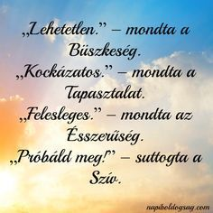 próbáld meg Positive Vibes, Positive Quotes, Motivational Quotes, Inspirational Quotes, Best Quotes, Funny Quotes, Life Quotes, Quotes About Everything, Text Pictures
