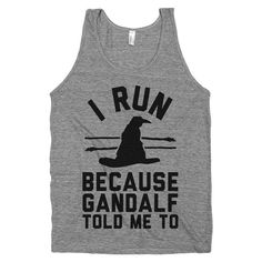I Run Because Gandalf Told Me to Lord of the Rigns by ProxyPrints, $19.00 #lordoftherings #workouttanktop #nerdfashion