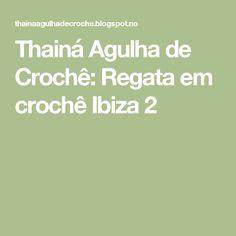 Thainá Agulha de Crochê: Regata em crochê Ibiza 2