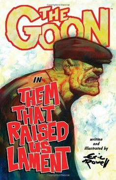 The Goon Volume 12: Them That Raised Us Lament by Eric Powell. $9.33. Publication: March 5, 2013. Series - Goon. Publisher: Dark Horse; First Edition edition (March 5, 2013)