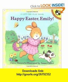 Happy Easter, Emily! A Lift-the-Flap Book (9780140566642) Claire Masurel, Susan Calitri , ISBN-10: 0140566643  , ISBN-13: 978-0140566642 ,  , tutorials , pdf , ebook , torrent , downloads , rapidshare , filesonic , hotfile , megaupload , fileserve