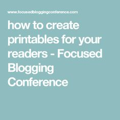 how to create printables for your readers - Focused Blogging Conference