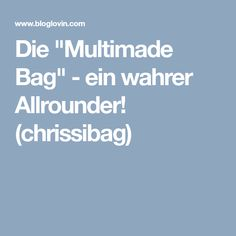 "Die ""Multimade Bag"" - ein wahrer Allrounder! (chrissibag)"