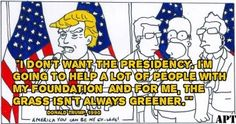 """Donald Trump quote """"I don't want the presidency. I'm going to help a lot of people with my foundation and for me the grass isn't always greener"""" on a backdrop of the simpsons episode 'Bart to the Future' where Lisa becomes the President after President Trump #donaldtrump #POTUS #controversy #thesimpsons #bart #lisa #homer"""
