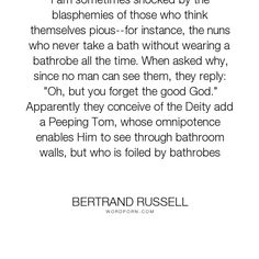 """Bertrand Russell - """"I am sometimes shocked by the blasphemies of those who think themselves pious--for..."""". religion, morality"""