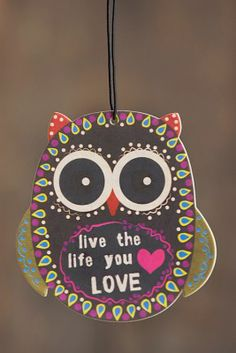 Best car air freshener ever! Kim was a Chi-O, (their mascot was an owl) and this was her favorite saying. Would have been a cute little gift for her.