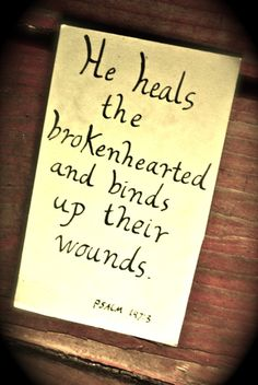 Hope for the broken hearted:    Psalm 147:3He heals the broken-hearted and binds up their wounds. (NIV)  1 Peter 5:7Casting all your care upon him; for he careth for you. (KJV)    Psalm 73:26 My flesh and my heart faileth: but God is the strength of my heart, and my portion for ever. (KJV)