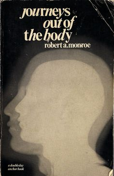 Journeys Out of the Body  by Robert A Monroe  Doubleday, 1971