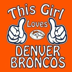 This Girl LOVES Denver Broncos