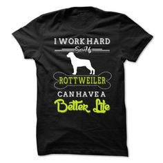 I Work Hard So My Rottweiler Can Have A Better Life T-Shirts, Hoodies (23$ ==►► Shopping Here!)