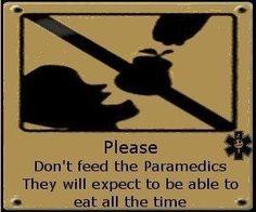 Please don't feed the paramedics...