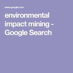 environmental impact mining - Google Search Power To The People, Environment, Google Search, Paintings, Flower, Art, Art Background, Paint, Painting Art