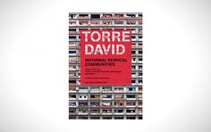 Torre David: Informal Vertical Communities I Like Architecture
