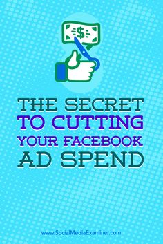 The Secret to Cutting Your Facebook Ad Spend : Social Media Examiner. Are your Facebook ads costing you too much money? Discover how to run successful campaigns and not break the bank on advertising.