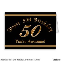 "Black and Gold Personalized 50th birthday cards. Just Add the NAME to ""You're Awesome"" or type in YOUR TEXT on the front and the inside of this handsome 50th Birthday Card with YOUR TEXT CLICK: http://www.zazzle.com/black_and_gold_50th_birthday_card_with_your_text-137349854426050311?rf=238147997806552929  We have matching and coordinating gifts and black and gold 50th birthday party supplies and gifts. CALL Linda to make design changes or for help. 239-949-9090  Zazzle.com/LittleLindaPinda"