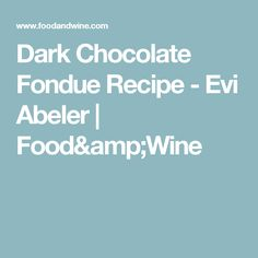Dark Chocolate Fondue Recipe -      Evi Abeler   | Food&Wine