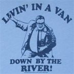 I live in a van down by the river!!!