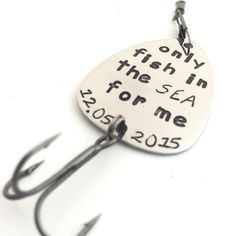 Only fish in the sea for me fishing lure www.sierrametaldesign.com valentines gift