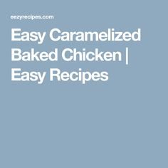 Easy Caramelized Baked Chicken   Easy Recipes