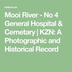 Mooi River - No 4 General Hospital & Cemetary - KZN: A Photographic and Historical Record General Hospital, African, River, Math, Math Resources, Rivers, Mathematics