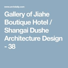 Gallery of Jiahe Boutique Hotel / Shangai Dushe Architecture Design - 38